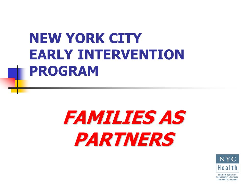 NEW YORK CITY EARLY INTERVENTION PROGRAM FAMILIES AS PARTNERS