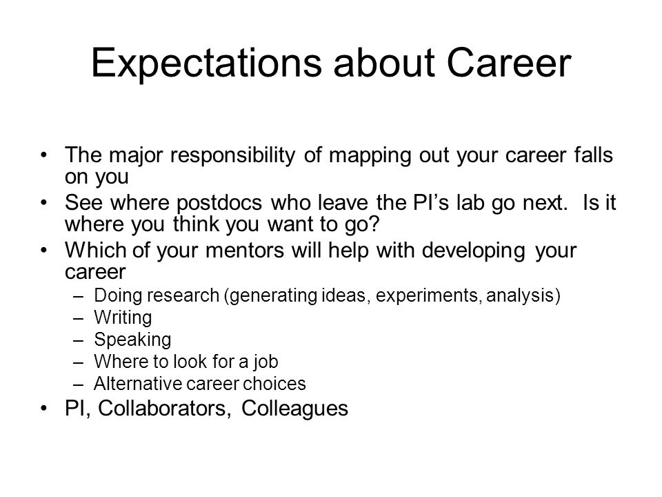 Expectations about Career The major responsibility of mapping out your career falls on you See where postdocs who leave the PI's lab go next.