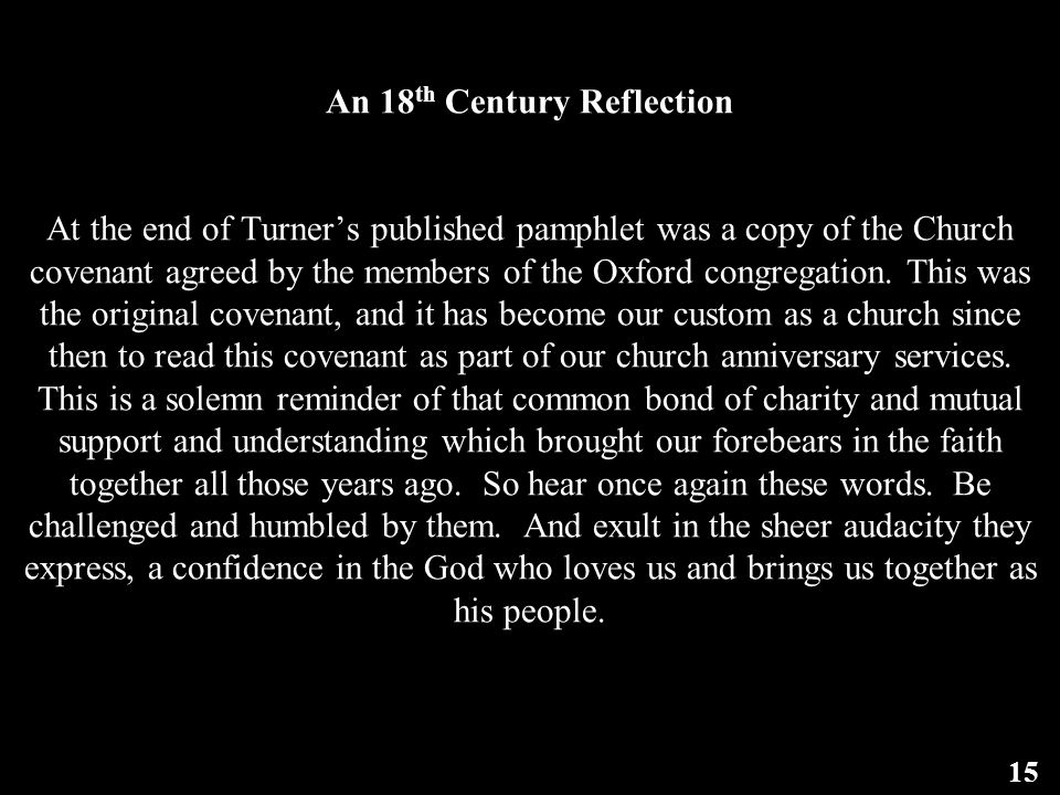 An 18 th Century Reflection At the end of Turner's published pamphlet was a copy of the Church covenant agreed by the members of the Oxford congregation.