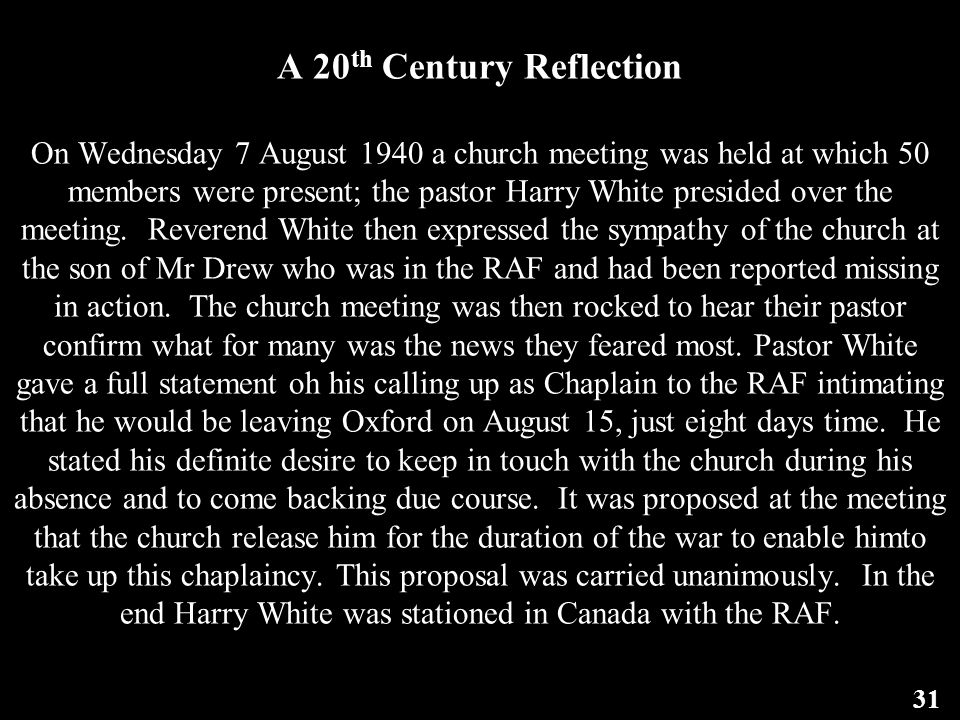 A 20 th Century Reflection On Wednesday 7 August 1940 a church meeting was held at which 50 members were present; the pastor Harry White presided over the meeting.