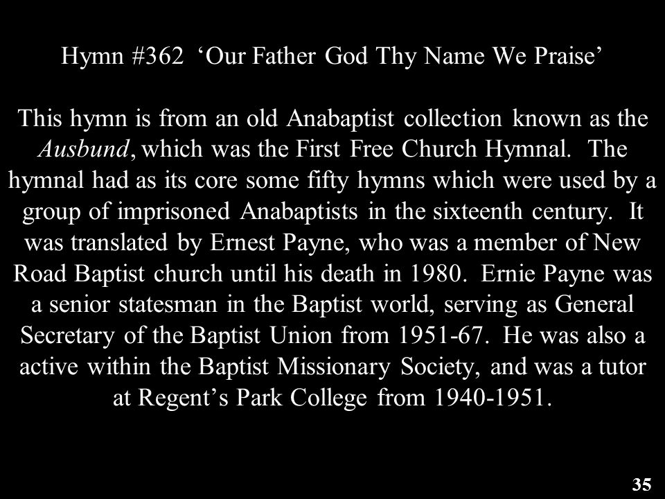 Hymn #362 'Our Father God Thy Name We Praise' This hymn is from an old Anabaptist collection known as the Ausbund, which was the First Free Church Hym