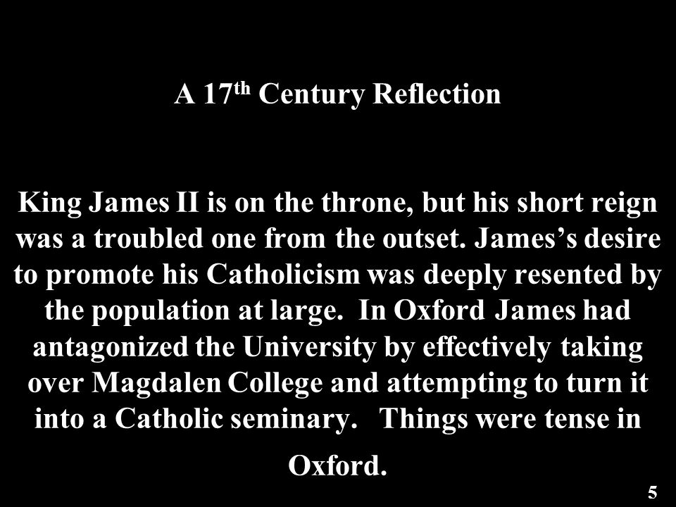 A 17 th Century Reflection King James II is on the throne, but his short reign was a troubled one from the outset.