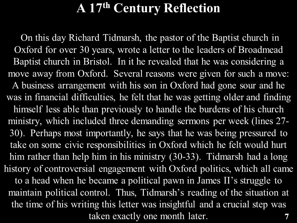 A 17 th Century Reflection On this day Richard Tidmarsh, the pastor of the Baptist church in Oxford for over 30 years, wrote a letter to the leaders of Broadmead Baptist church in Bristol.