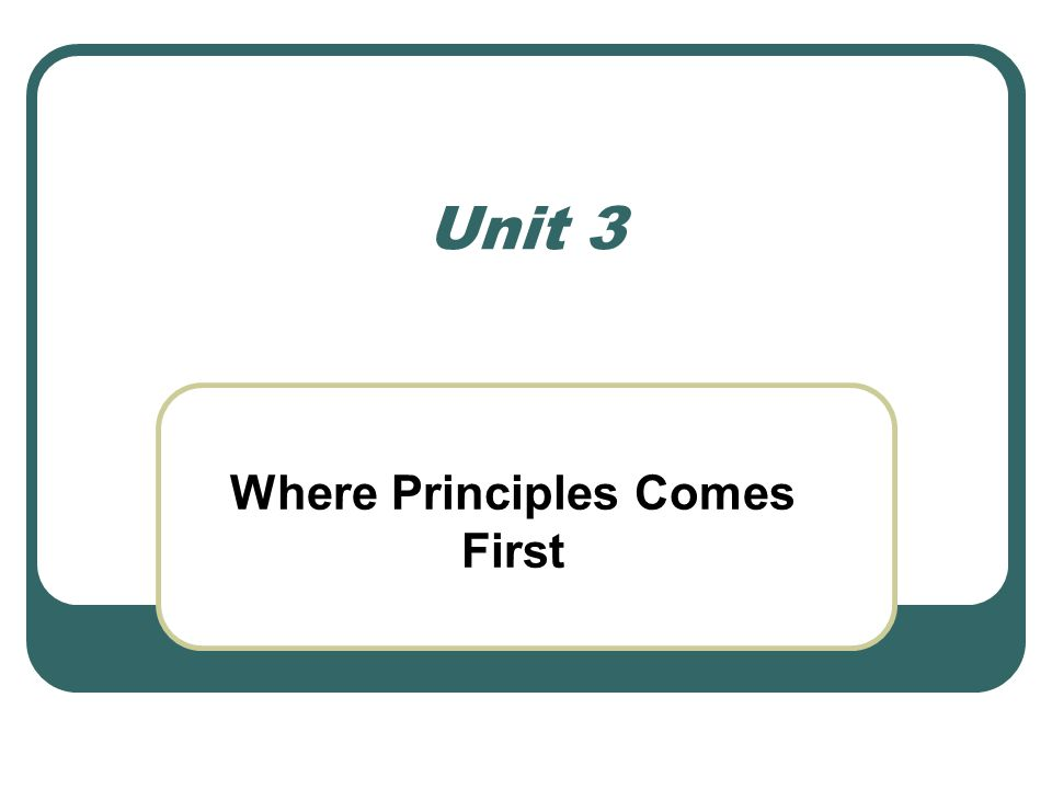 Unit 3 Where Principles Comes First