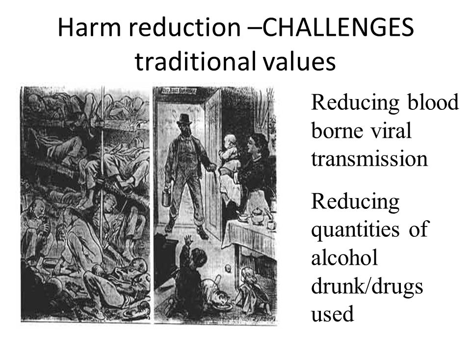 Harm reduction –CHALLENGES traditional values Reducing blood borne viral transmission Reducing quantities of alcohol drunk/drugs used