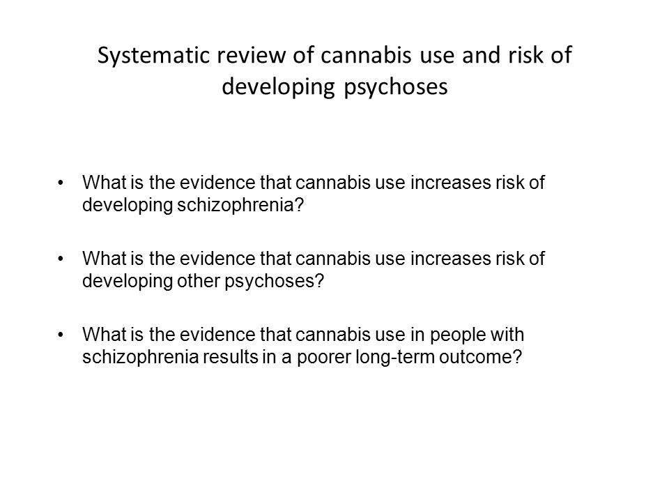 Systematic review of cannabis use and risk of developing psychoses What is the evidence that cannabis use increases risk of developing schizophrenia.