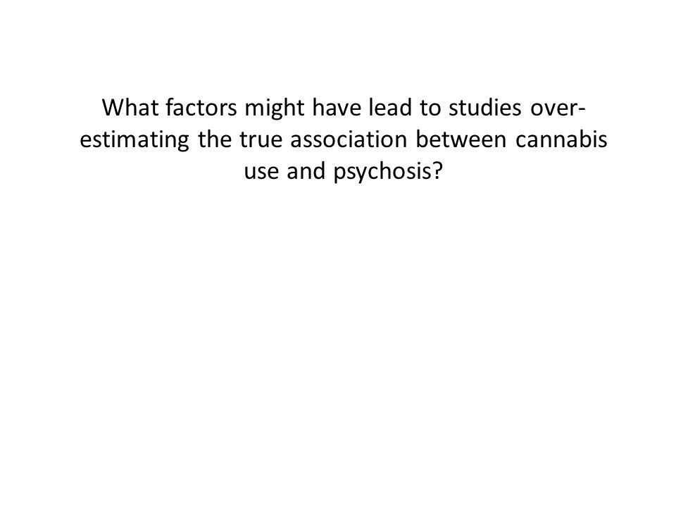 What factors might have lead to studies over- estimating the true association between cannabis use and psychosis?