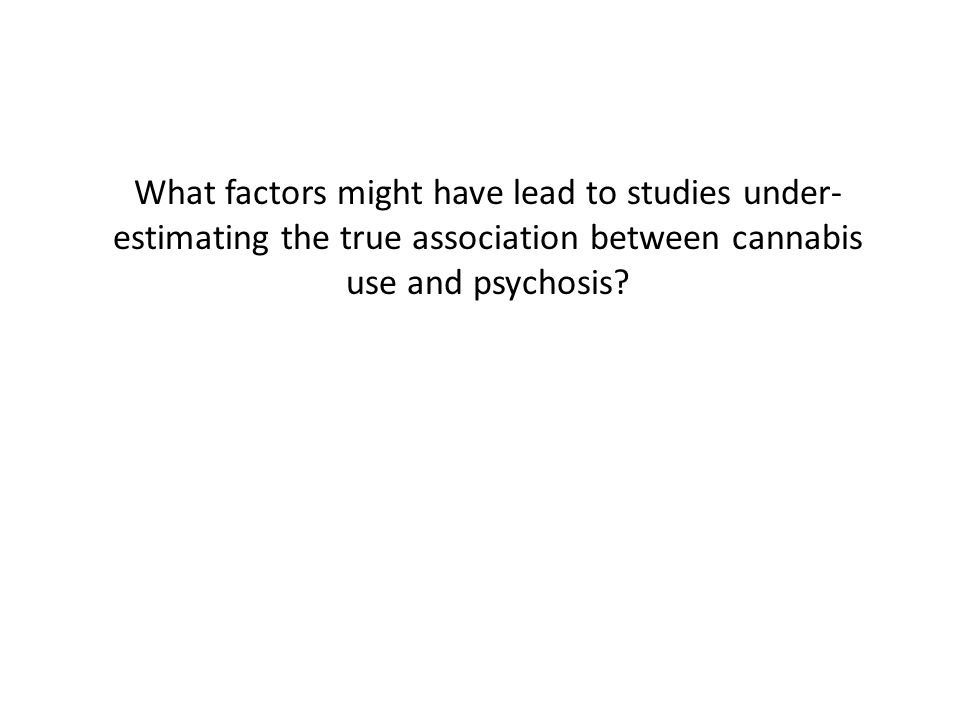 What factors might have lead to studies under- estimating the true association between cannabis use and psychosis