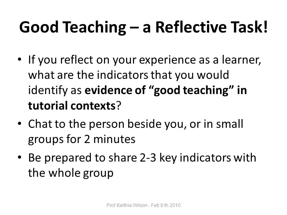 Prof Keithia Wilson - Feb 8 th 2010 Good Teaching – a Reflective Task.