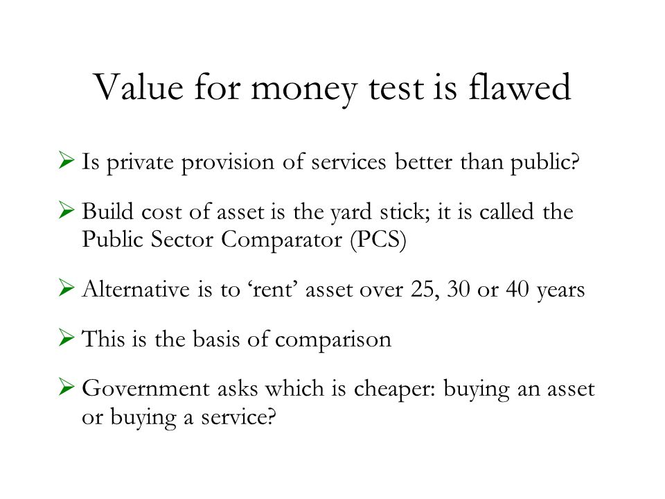 Value for money test is flawed  Is private provision of services better than public.