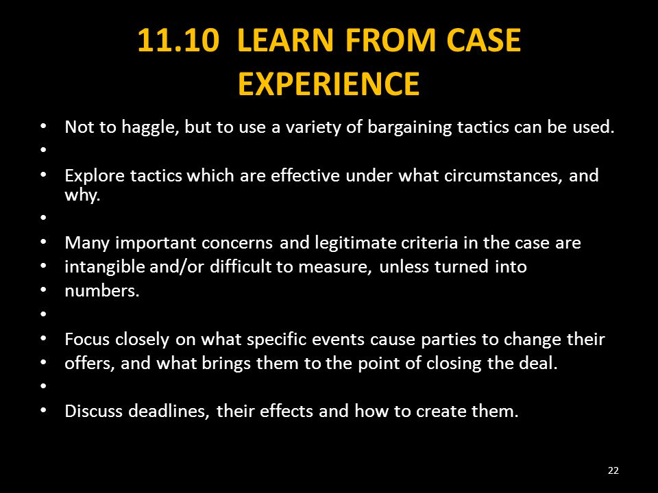 11.10 LEARN FROM CASE EXPERIENCE Not to haggle, but to use a variety of bargaining tactics can be used.