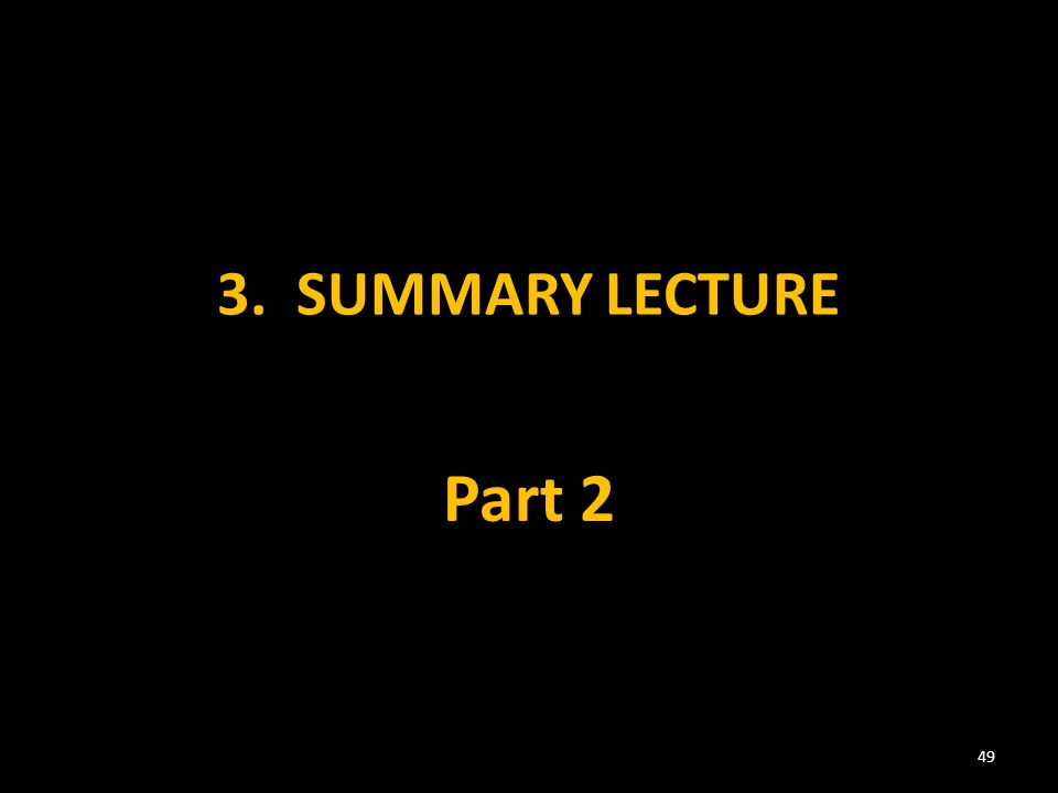 3. SUMMARY LECTURE Part 2 49