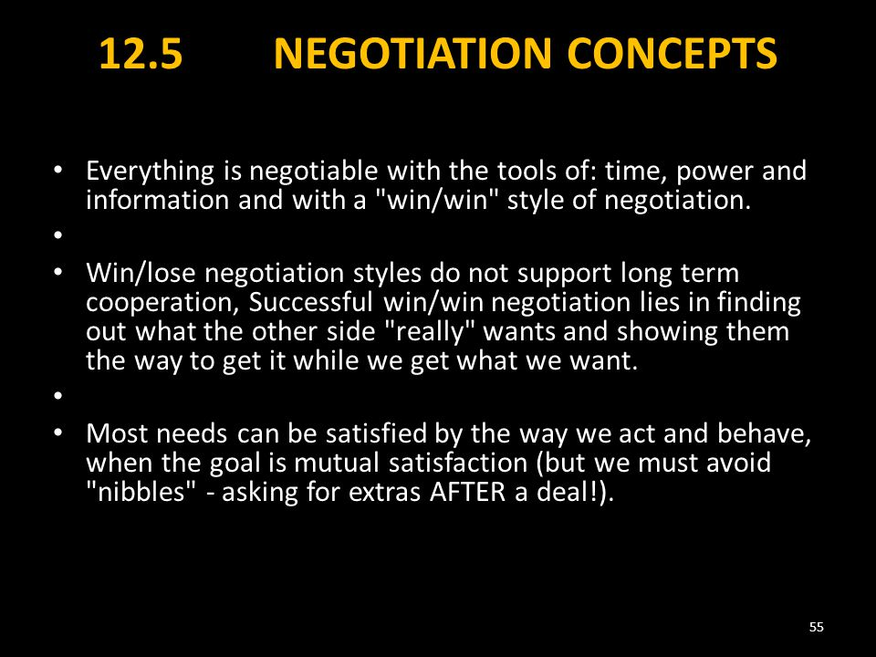 12.5 NEGOTIATION CONCEPTS Everything is negotiable with the tools of: time, power and information and with a win/win style of negotiation.