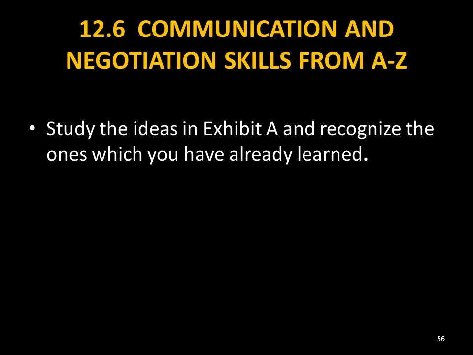 12.6 COMMUNICATION AND NEGOTIATION SKILLS FROM A-Z Study the ideas in Exhibit A and recognize the ones which you have already learned.