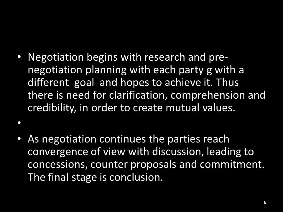 11.3 PLANNING Negotiation begins with research and pre- negotiation planning with each party g with a different goal and hopes to achieve it.