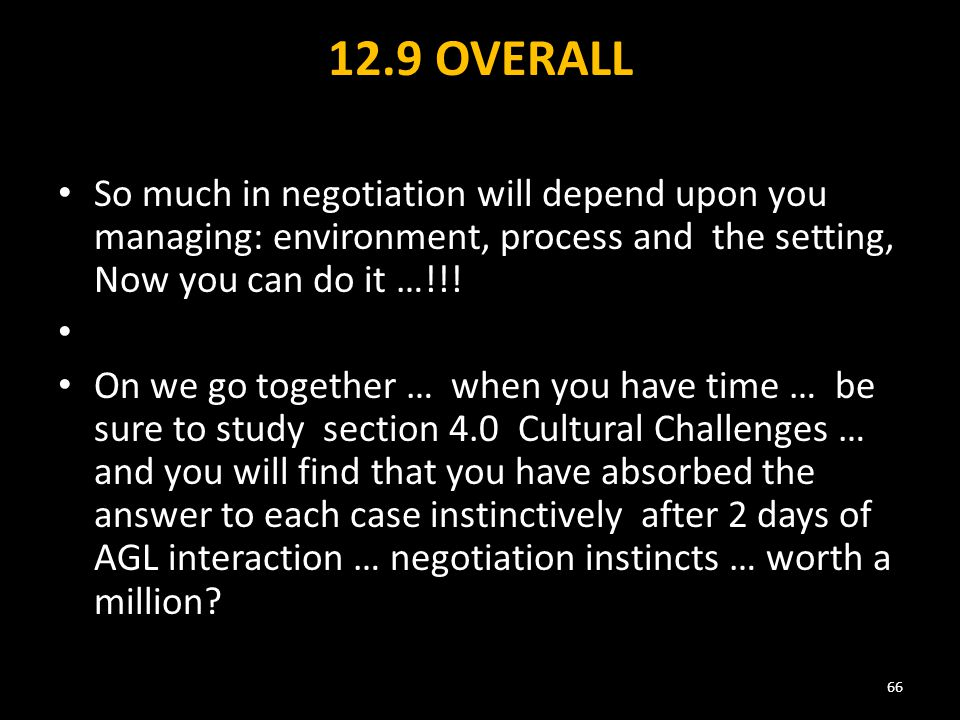 12.9 OVERALL So much in negotiation will depend upon you managing: environment, process and the setting, Now you can do it …!!.