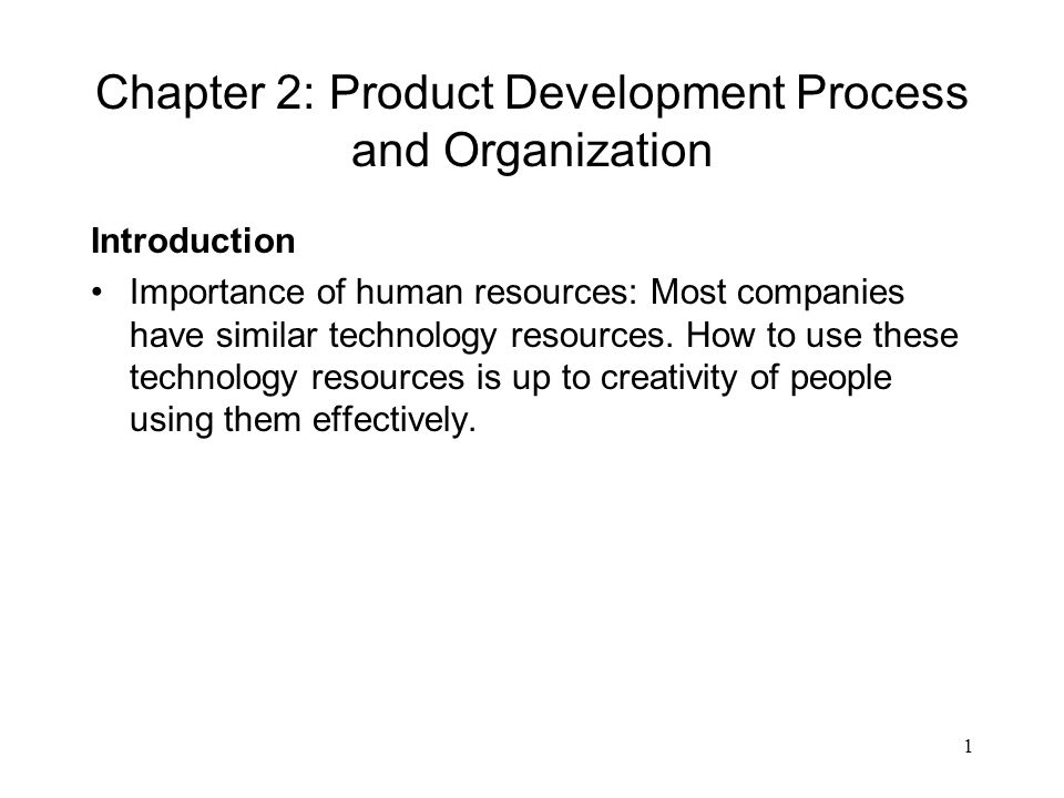 1 Chapter 2: Product Development Process and Organization Introduction Importance of human resources: Most companies have similar technology resources.