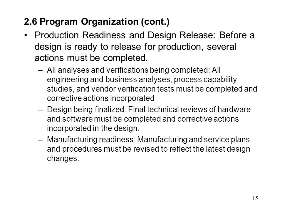 15 2.6 Program Organization (cont.) Production Readiness and Design Release: Before a design is ready to release for production, several actions must be completed.