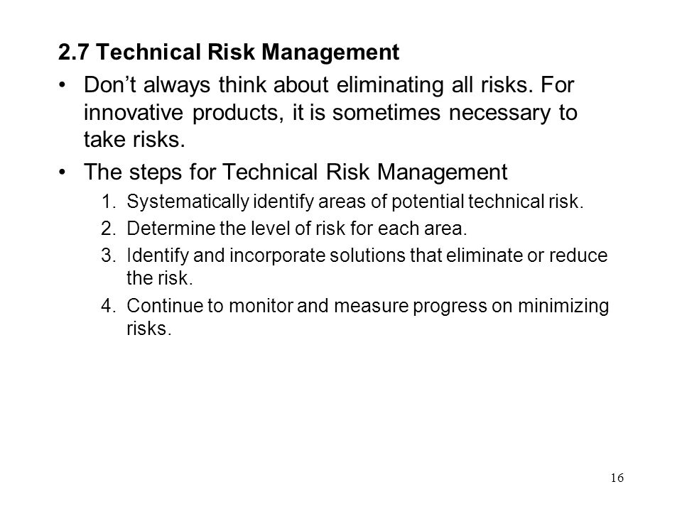 16 2.7 Technical Risk Management Don't always think about eliminating all risks.