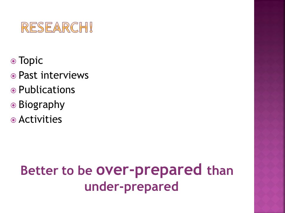  Topic  Past interviews  Publications  Biography  Activities Better to be over-prepared than under-prepared