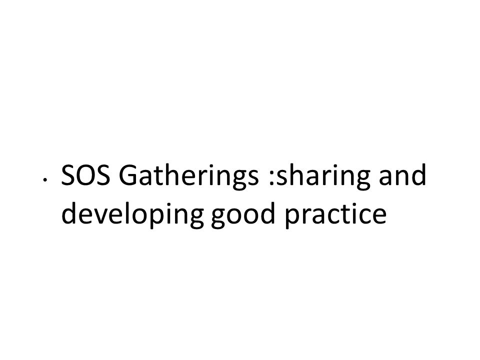 SOS Gatherings :sharing and developing good practice