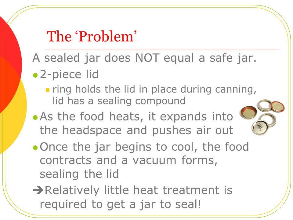 The 'Problem' A sealed jar does NOT equal a safe jar.