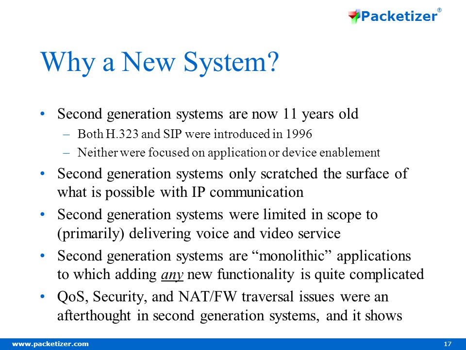 www.packetizer.com 17 Packetizer ® Why a New System.