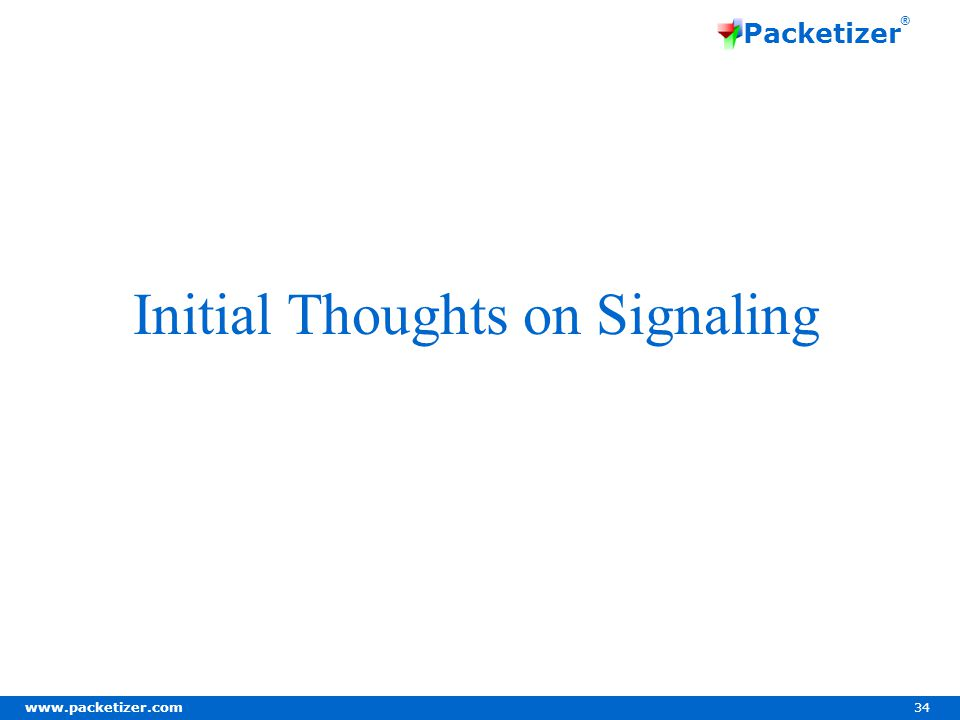 www.packetizer.com 34 Packetizer ® Initial Thoughts on Signaling