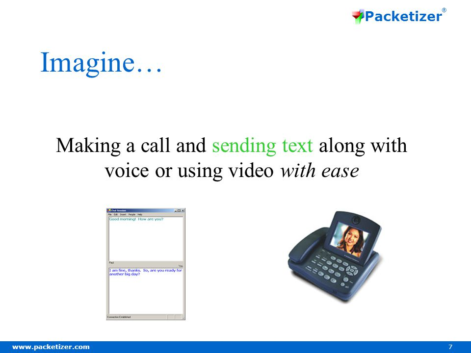 www.packetizer.com 7 Packetizer ® Imagine… Making a call and sending text along with voice or using video with ease