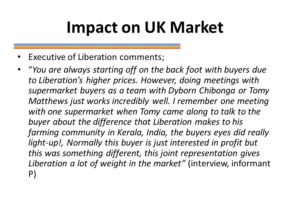 Impact on UK Market Executive of Liberation comments; You are always starting off on the back foot with buyers due to Liberation's higher prices.