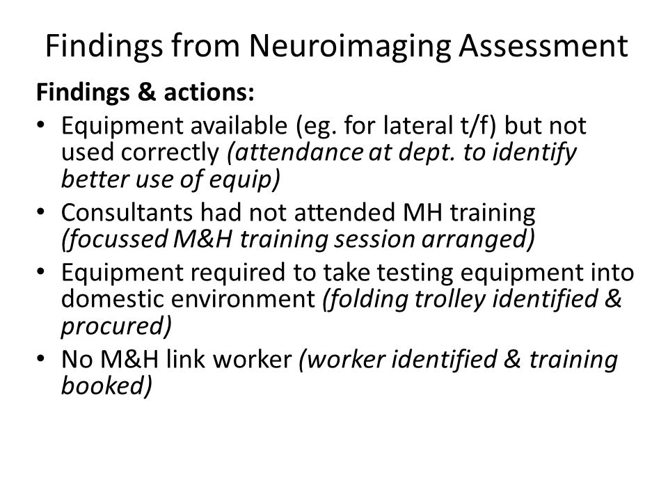 Findings from Neuroimaging Assessment Findings & actions: Equipment available (eg.