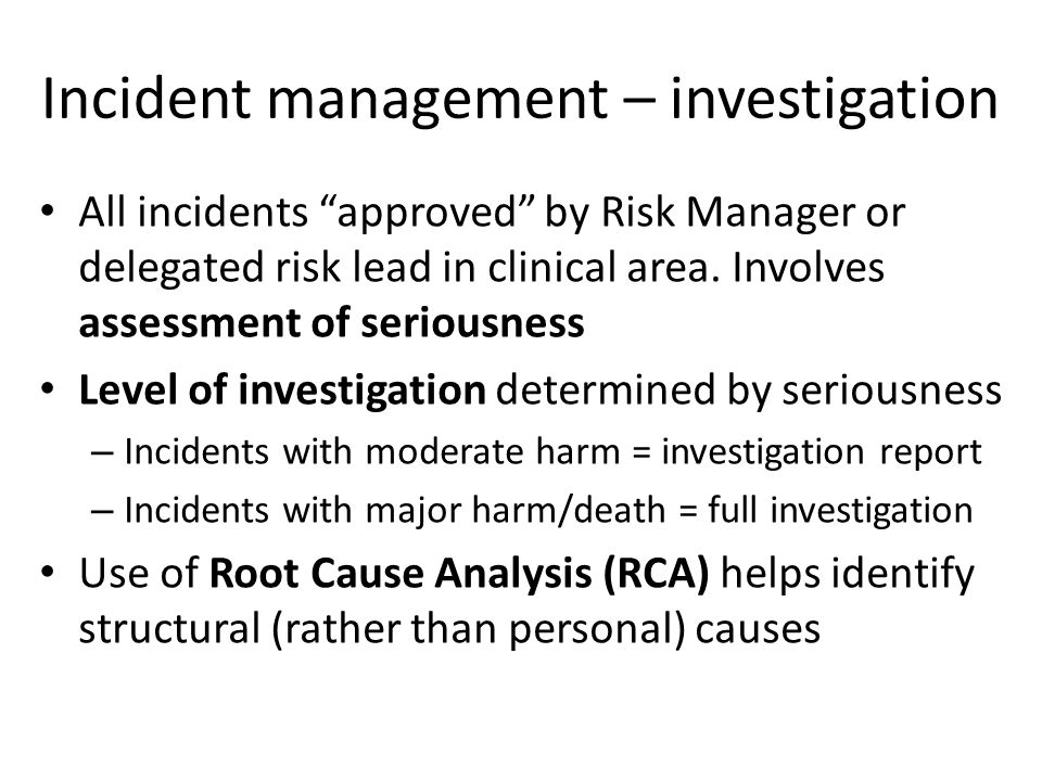 Incident management – investigation All incidents approved by Risk Manager or delegated risk lead in clinical area.
