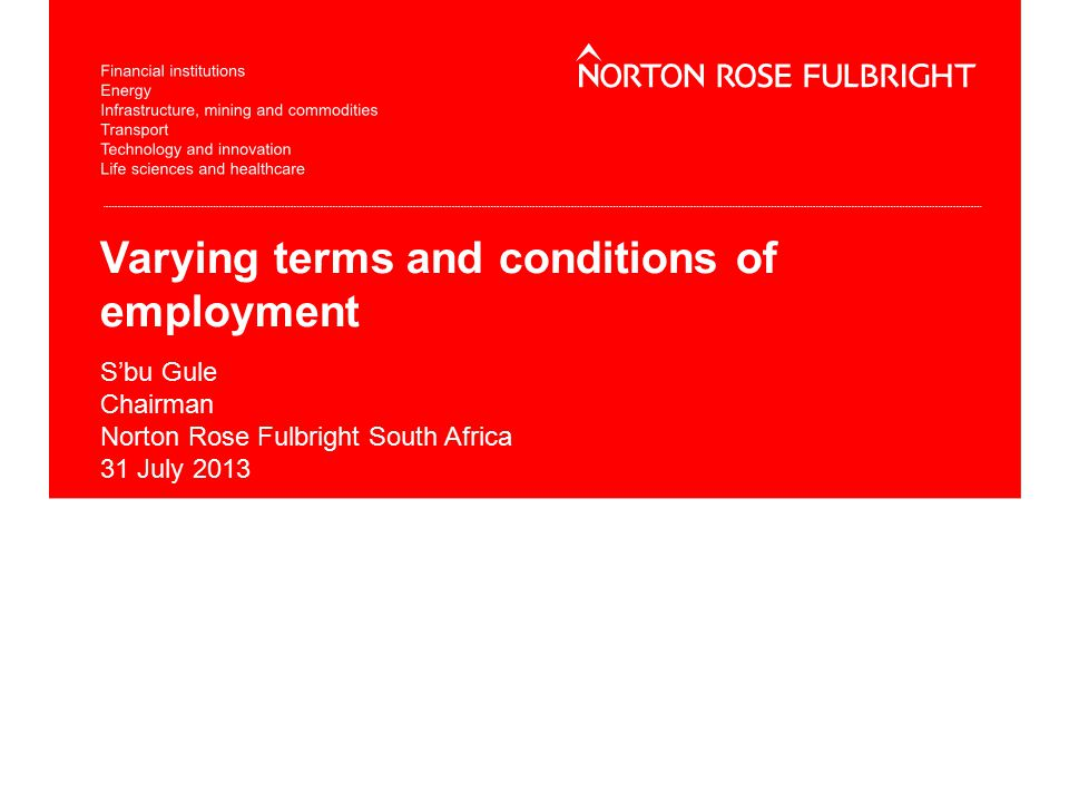 Varying terms and conditions of employment S'bu Gule Chairman Norton Rose Fulbright South Africa 31 July 2013