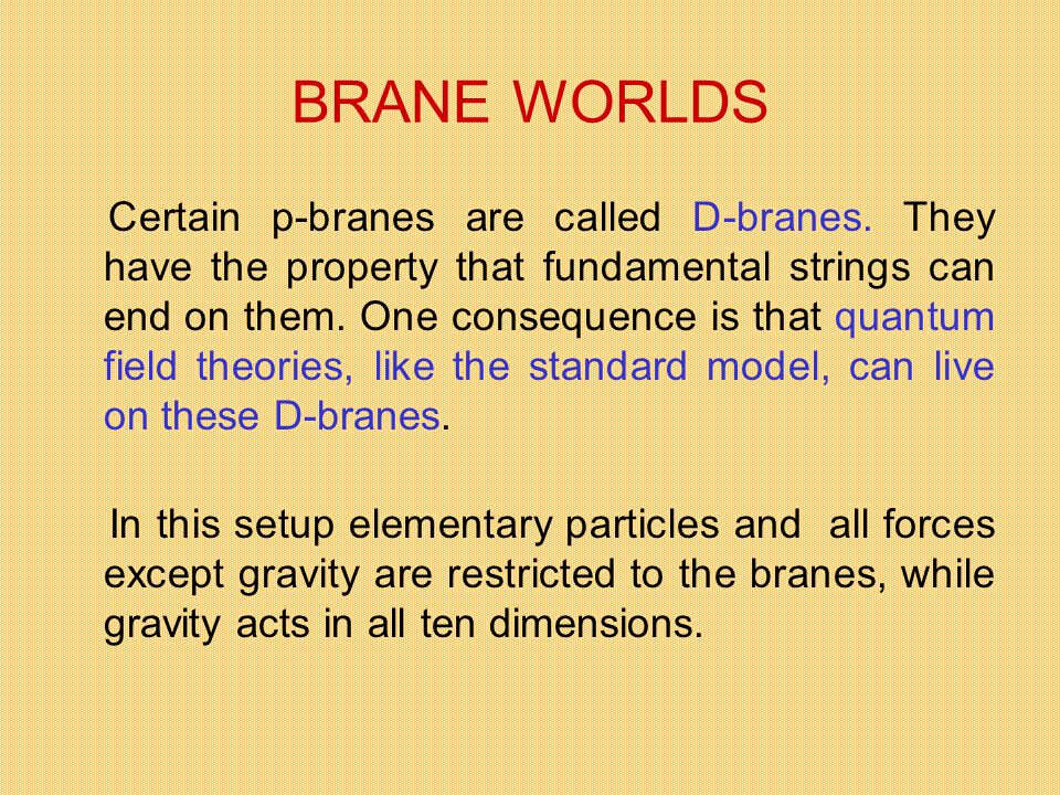 BRANE WORLDS Certain p-branes are called D-branes.