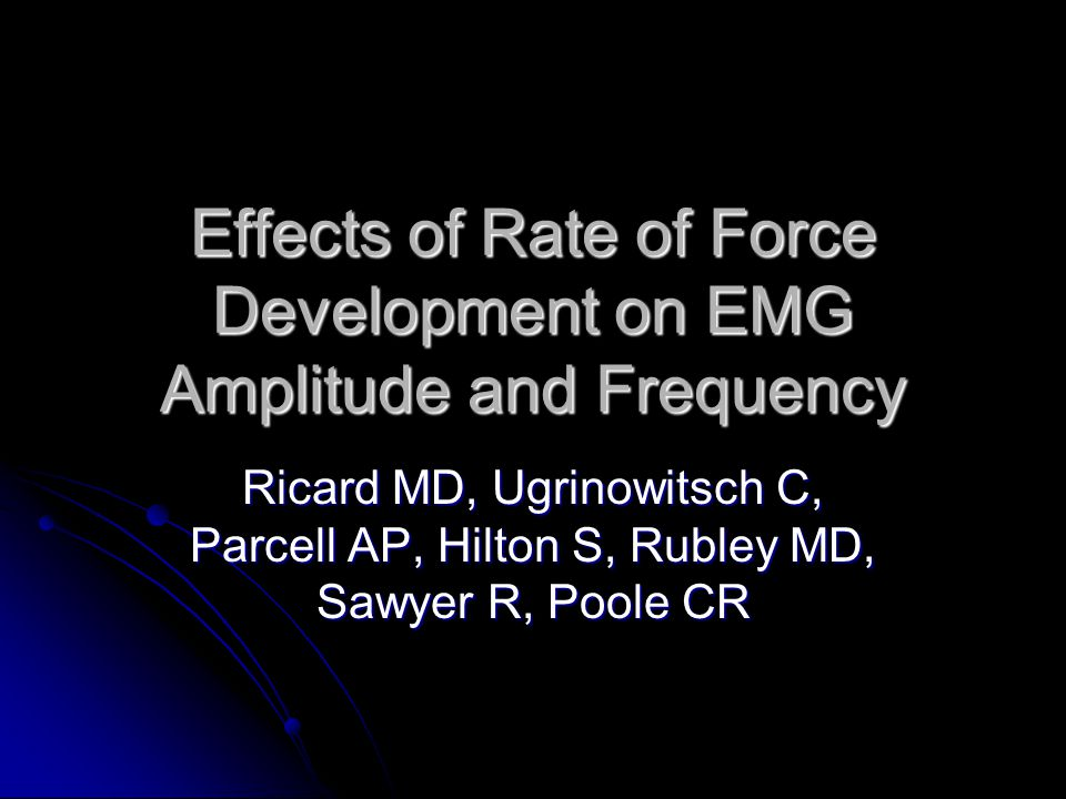 Effects of Rate of Force Development on EMG Amplitude and Frequency Ricard MD, Ugrinowitsch C, Parcell AP, Hilton S, Rubley MD, Sawyer R, Poole CR
