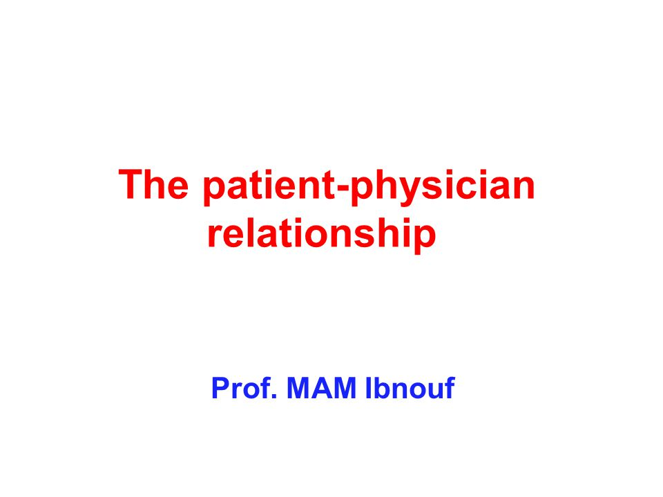 The patient-physician relationship Prof. MAM Ibnouf