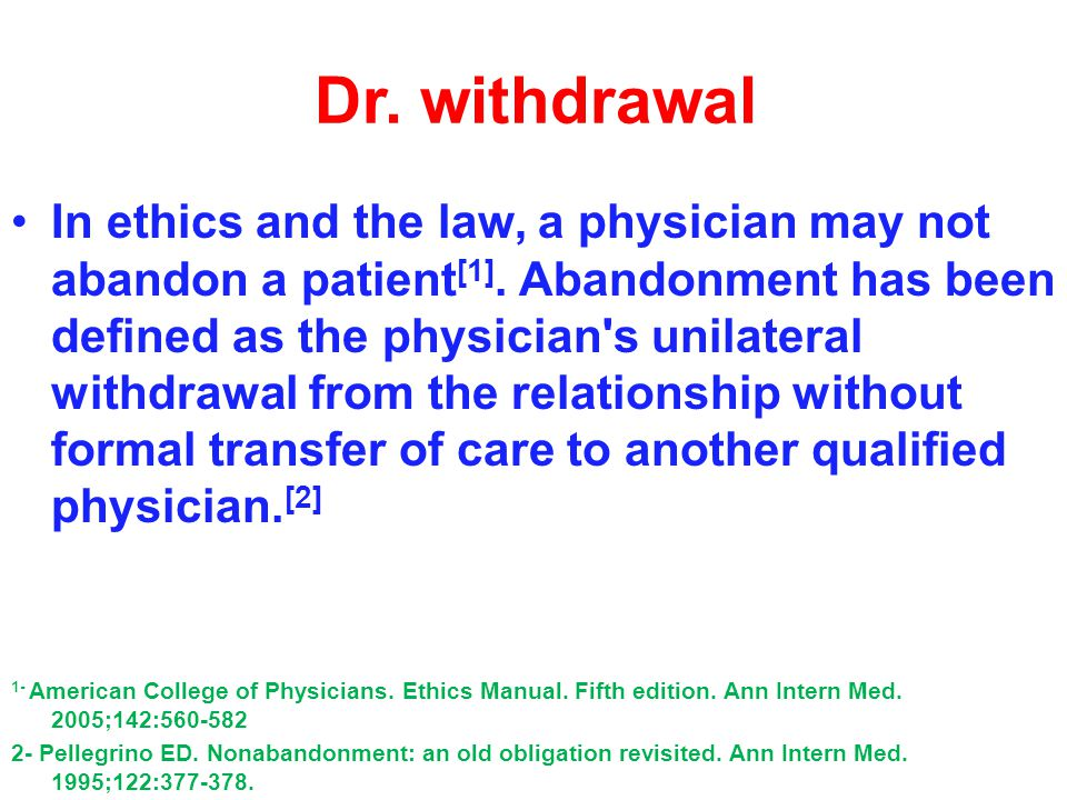 Limits of relation The ethical obligation of the physician to maintain a relationship with a patient is not without limits.