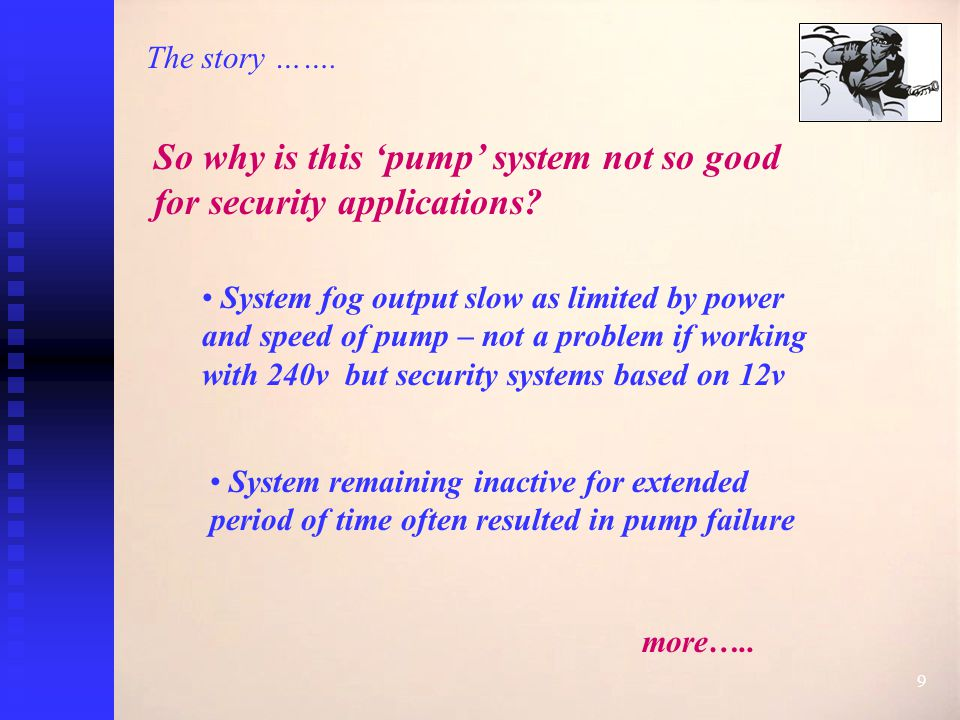 9 The story ……. So why is this 'pump' system not so good for security applications.
