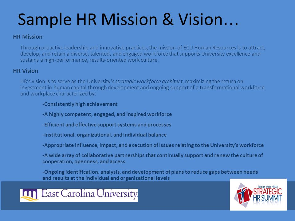Sample HR Mission & Vision … HR Mission Through proactive leadership and innovative practices, the mission of ECU Human Resources is to attract, devel