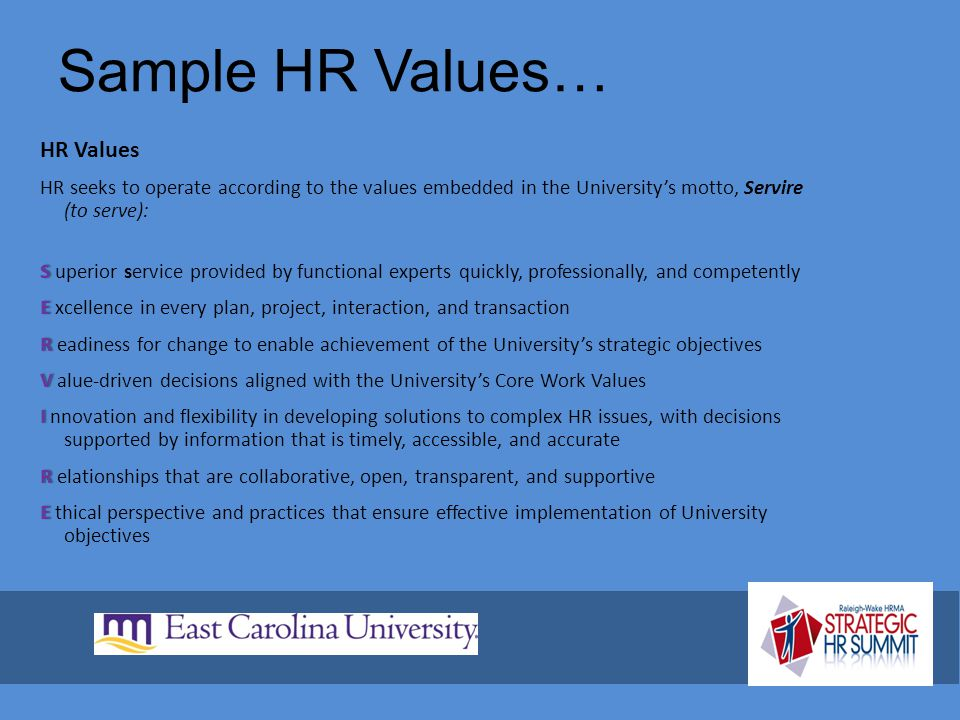 Sample HR Values… HR Values HR seeks to operate according to the values embedded in the University's motto, Servire (to serve): SS uperior service pro