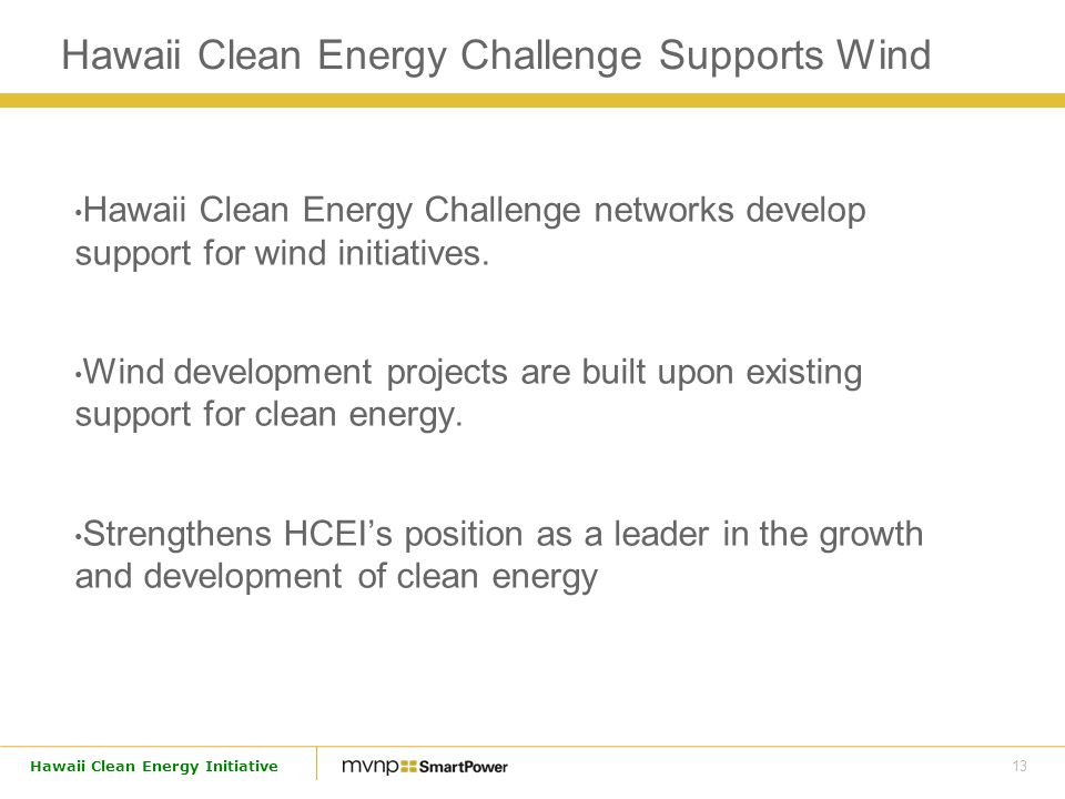 13 Hawaii Clean Energy Initiative Hawaii Clean Energy Challenge networks develop support for wind initiatives.