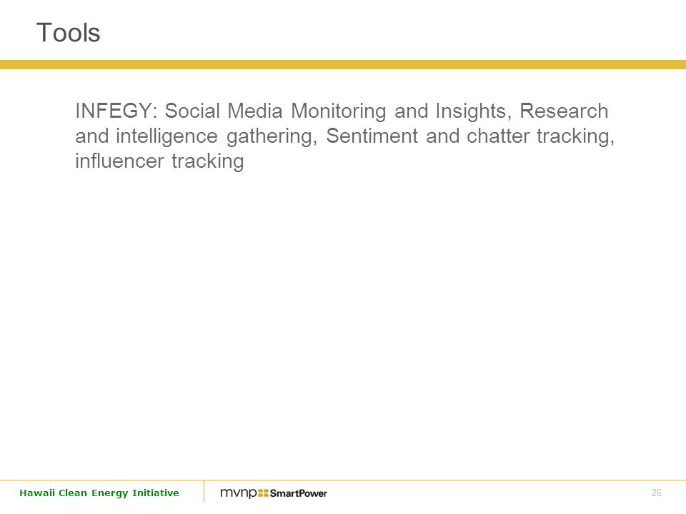 26 Hawaii Clean Energy Initiative Tools INFEGY: Social Media Monitoring and Insights, Research and intelligence gathering, Sentiment and chatter tracking, influencer tracking