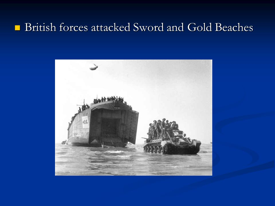 British forces attacked Sword and Gold Beaches British forces attacked Sword and Gold Beaches