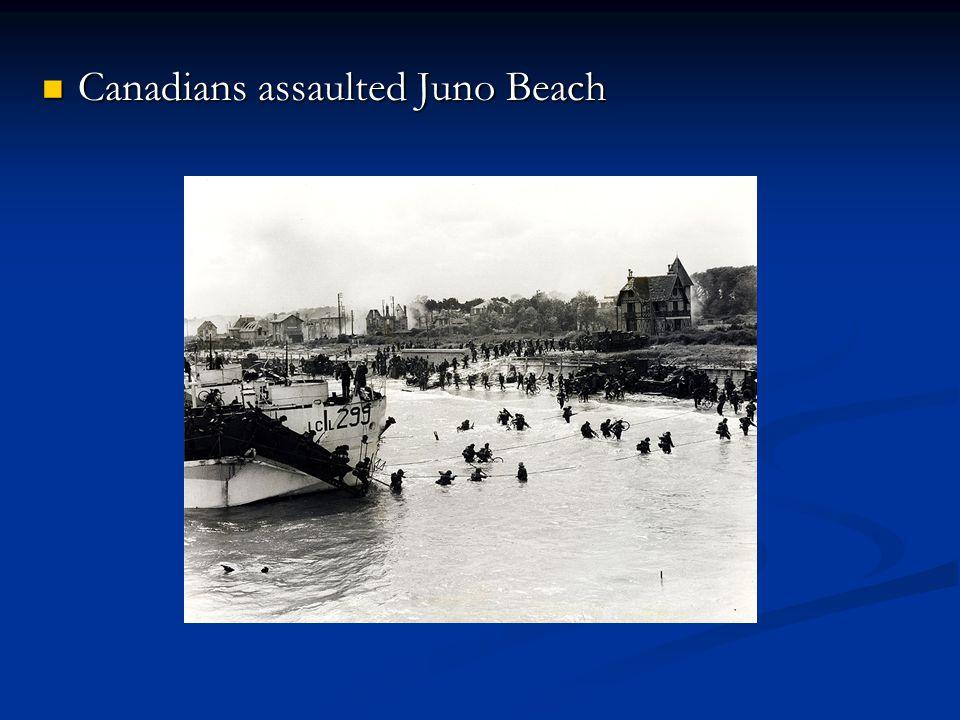 Canadians assaulted Juno Beach Canadians assaulted Juno Beach