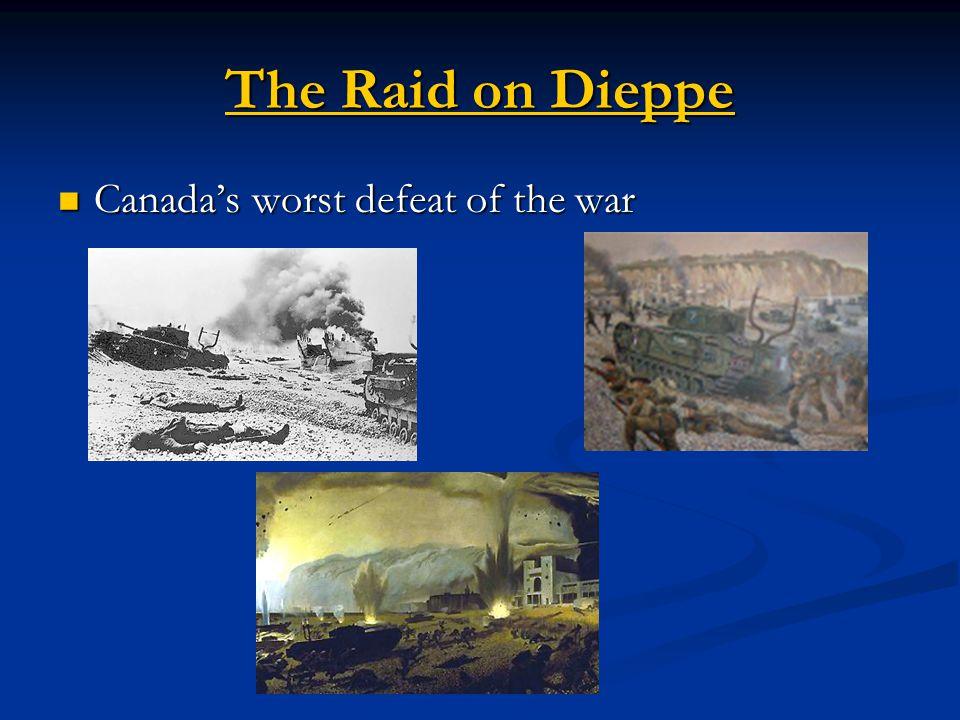 The Raid on Dieppe The Raid on Dieppe Canada's worst defeat of the war Canada's worst defeat of the war