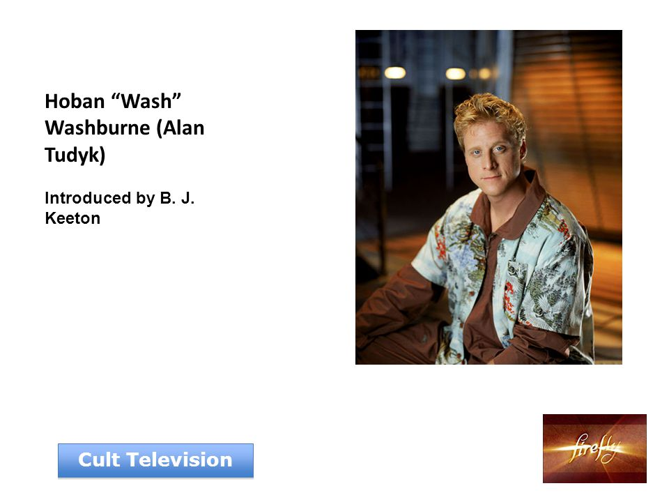 Hoban Wash Washburne (Alan Tudyk) Introduced by B. J. Keeton Cult Television
