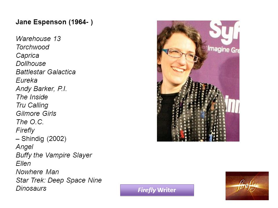Jane Espenson (1964- ) Warehouse 13 Torchwood Caprica Dollhouse Battlestar Galactica Eureka Andy Barker, P.I.