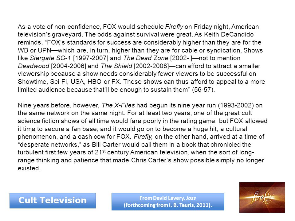 As a vote of non-confidence, FOX would schedule Firefly on Friday night, American television's graveyard.