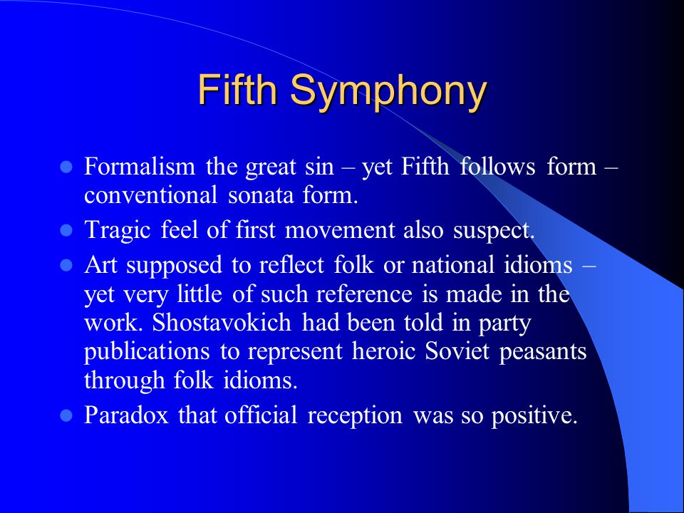 Fifth Symphony Formalism the great sin – yet Fifth follows form – conventional sonata form.