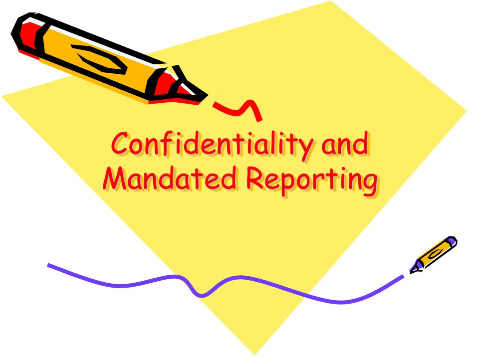 Confidentiality and Mandated Reporting